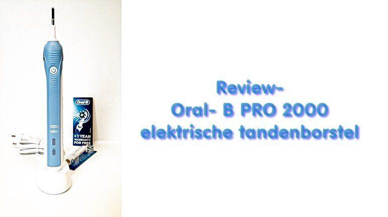 Review- Oral- B PRO 2000 elektrische tandenborstel 9 Oral-B Review- Oral- B PRO 2000 elektrische tandenborstel
